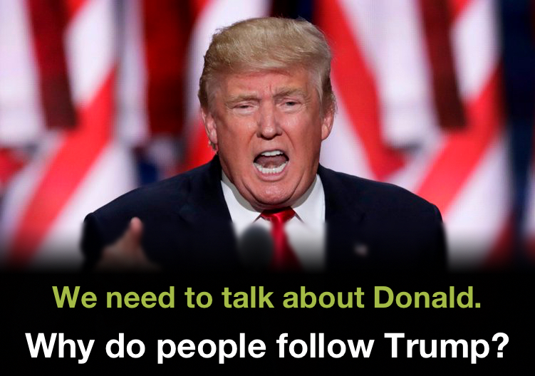 Why do people follow Donald Trump?